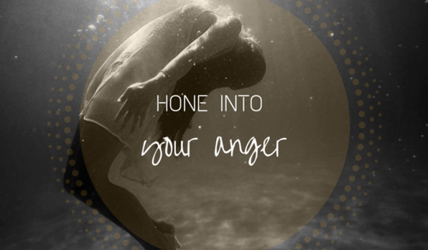 Hone into your anger