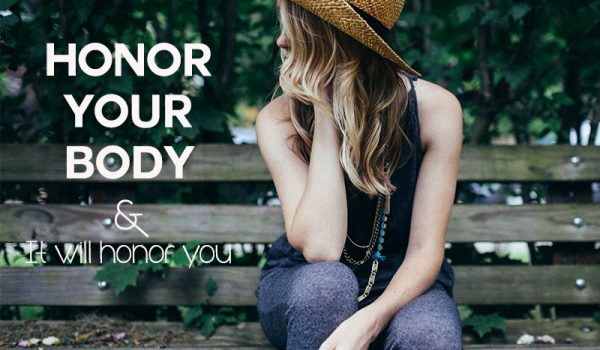Honor your body and it will honor you