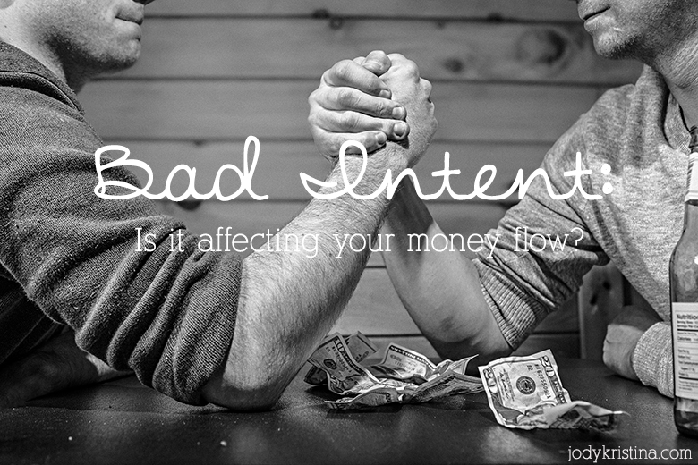 Bad Intent: Is it affecting your money flow?