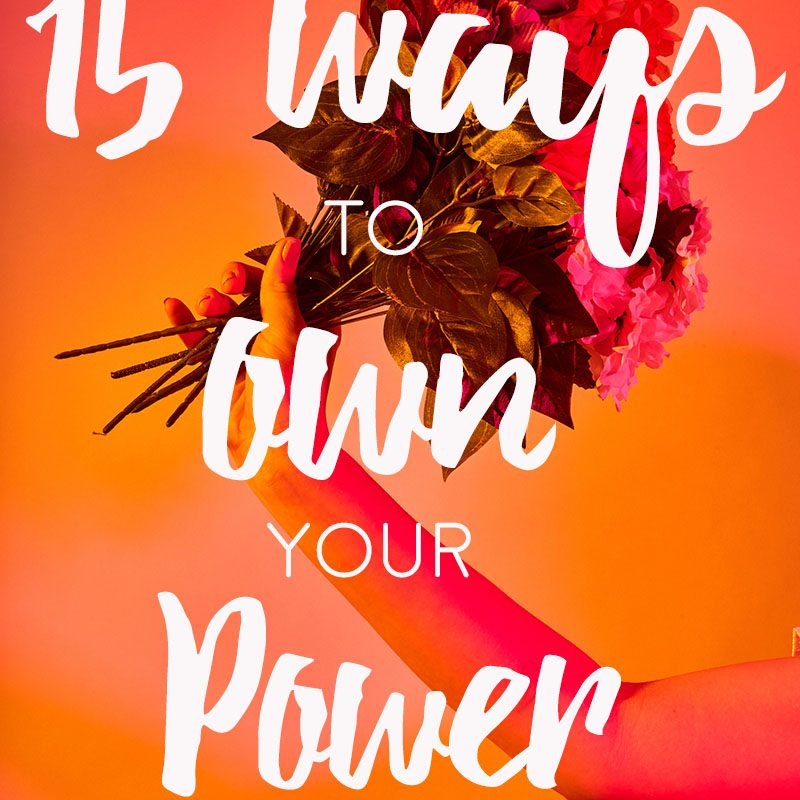 15 Ways To OWN Your Power + Feel Safe
